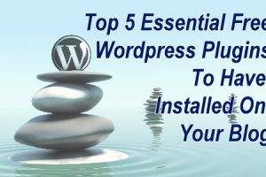 Top 5 Essential Free WordPress Plugins To Have Installed On Your Blog